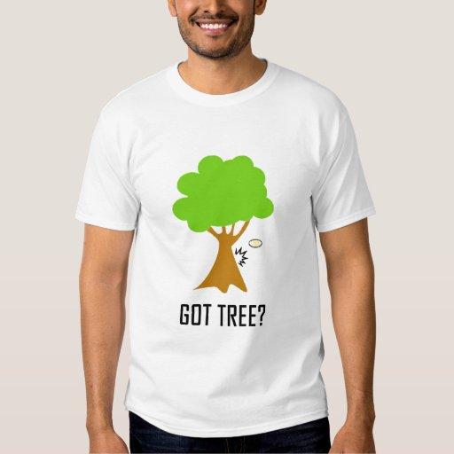 got tree? t-shirt