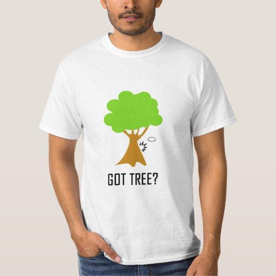 GOT TREE? (white) T-Shirt
