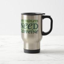 Got Triplets NEED Caffeine Travel Mug
