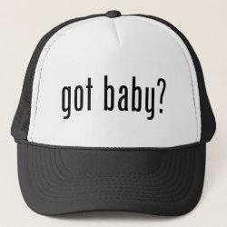 Trucker Hat with got baby? design