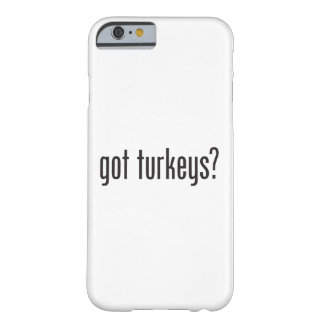 got turkeys barely there iPhone 6 case