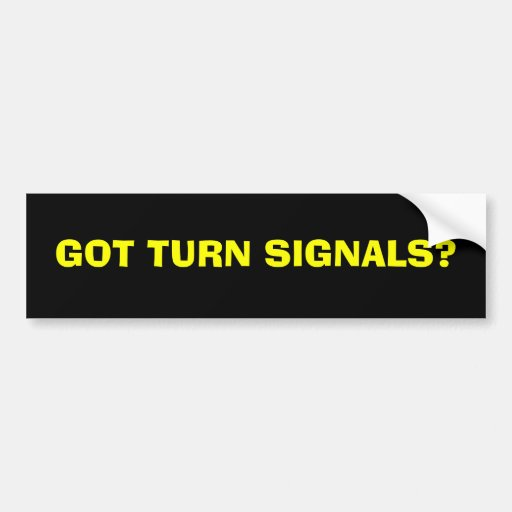 GOT TURN SIGNALS? BUMPER STICKERS