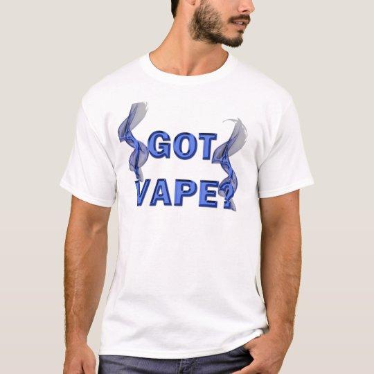 Got Vape? T-Shirt
