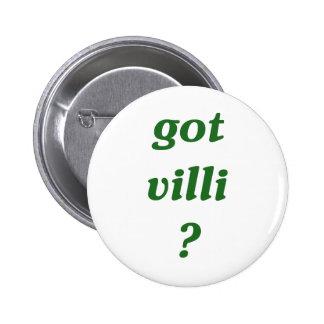 got villi? pinback buttons