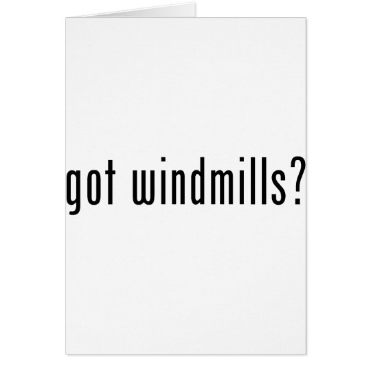 got windmills? card
