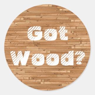 Got Wood? Classic Round Sticker