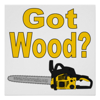Got wood? (yellow chainsaw) poster