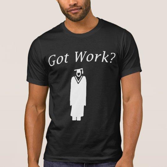 Got Work T-Shirt