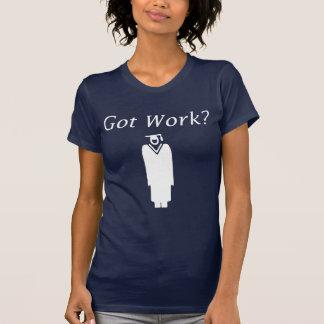Got Work T Shirts