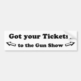 Got Your Tickets To The Gun Show Bumper Sticker