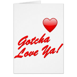 Gotcha Love Ya! Card