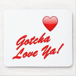 Gotcha Love Ya! Mousepads