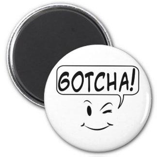 Gotcha! Refrigerator Magnets