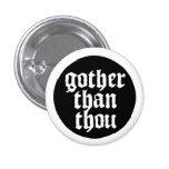 Gother than thou anstecknadelbutton
