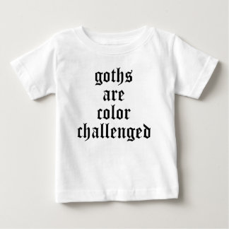 Goths are color challenged baby T-Shirt