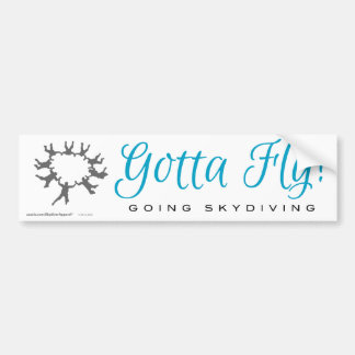 Gotta Fly! Going Skydiving Car Bumper Sticker
