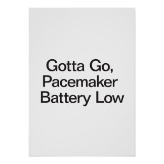 Gotta Go, Pacemaker Battery Low Print