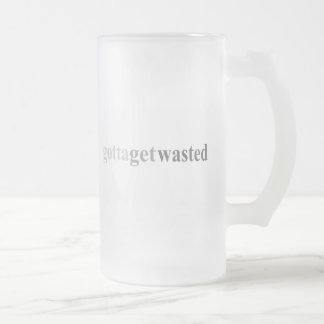 "Gotta - ""Gotta Get Wasted"" Frosted Glass Beer Mug"