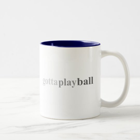 "Gotta - ""Gotta Play Ball"" Two-Tone Coffee Mug"