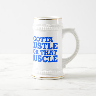 Gotta Hustle For That Muscle Blue Beer Stein