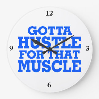 Gotta Hustle For That Muscle Blue Large Clock