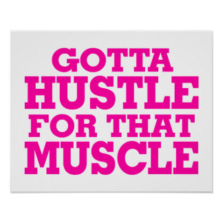 Gotta Hustle For That Muscle Pink Poster