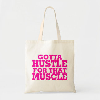 Gotta Hustle For That Muscle Pink Tote Bag