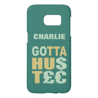 GOTTA HUSTLE / HU$T£€ custom name phone cases Samsung Galaxy S7 Case