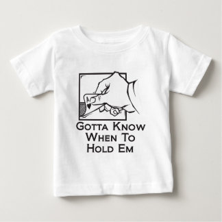 Gotta Know When to Hold Em Baby T-Shirt