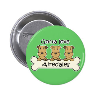 Gotta Love Airedales Pin