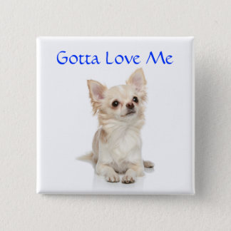 Gotta Love Me Long Haired Chihuahua Button Pin
