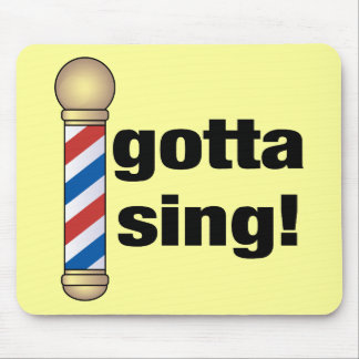 Gotta Sing Barbershop Gift Mouse Pad