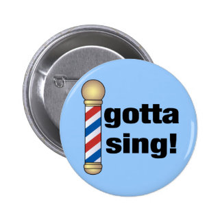 Gotta Sing Barbershop Gift Pinback Button