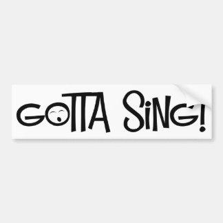 gotta sing bumper sticker