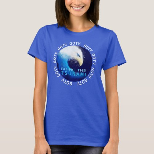 GOTV Get Out The Vote 2018 Midterms Tsunami T_Shirt