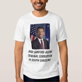 Gov. Mark Sanford Allows Criminal ... T-shirts