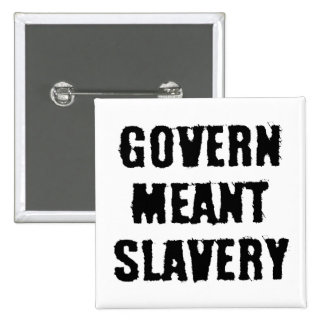 Govern Meant Slavery Button