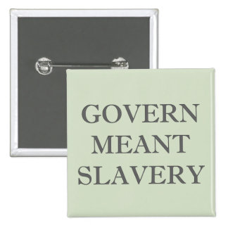 Govern Meant Slavery Pinback Button