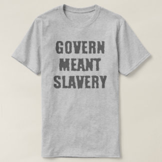 Govern Meant Slavery T-Shirt