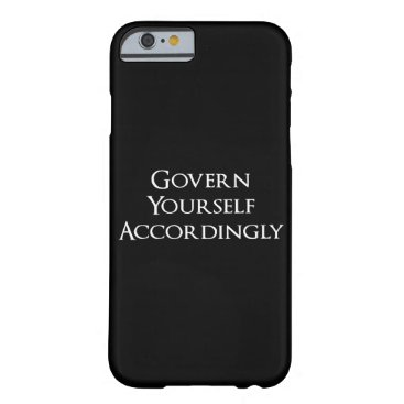 Govern Yourself Accordingly Funny Lawyer Barely There iPhone 6 Case