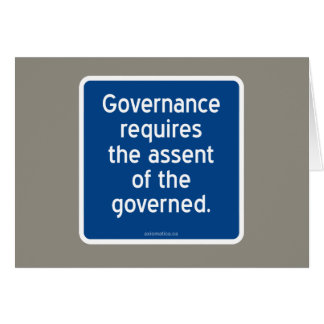 Governance requires the assent of the governed. card