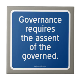 Governance requires the assent of the governed. ceramic tile
