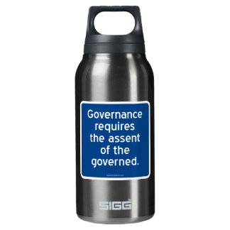 Governance requires the assent of the governed. insulated water bottle