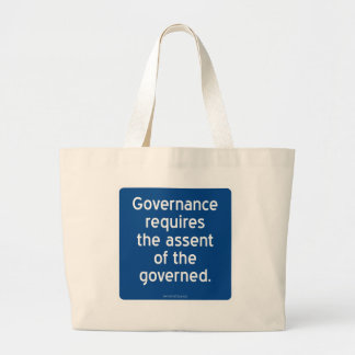 Governance requires the assent of the governed. large tote bag