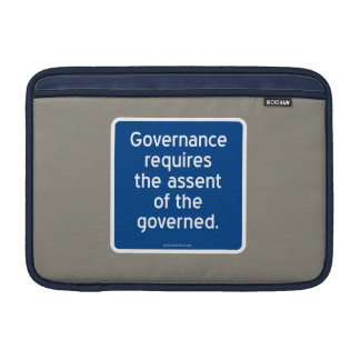 Governance requires the assent of the governed. MacBook sleeve