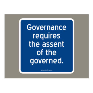 Governance requires the assent of the governed. postcard