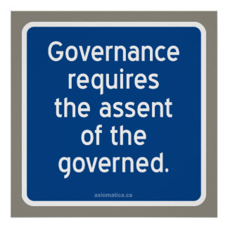 Governance requires the assent of the governed. poster
