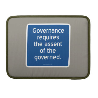 Governance requires the assent of the governed. sleeve for MacBook pro