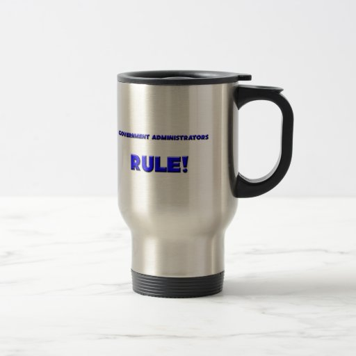 Government Administrators Rule! 15 Oz Stainless Steel Travel Mug