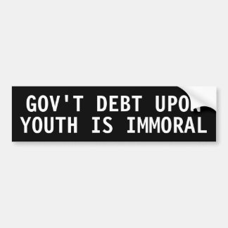 Government dept upon youth is Immoral Bumper Stickers